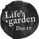 Life's A Garden, Dig It!